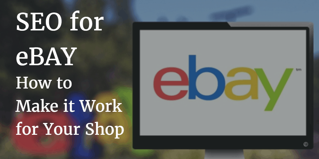 Search Engine Optimization For Ebay How To Make It Work For Your Shop