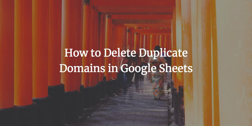 delete duplicate domains how to do that in google sheets